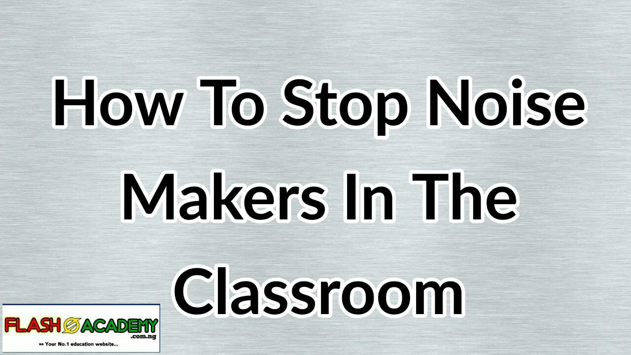 How To stop noise making in the classroom